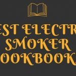 Best Electric Smoker Cookbooks For Amazing Recipes 2020