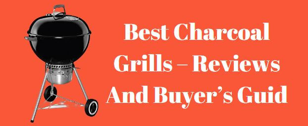 Best Charcoal Grills 2020 – Reviews And Buyer's Guide