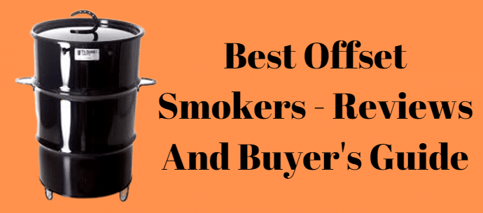Best Offset Smokers 2020 – Reviews And Buyer's Guide