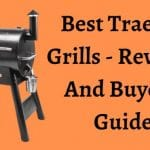 Best Traeger Grills 2021 – Reviews And Buyer's Guide